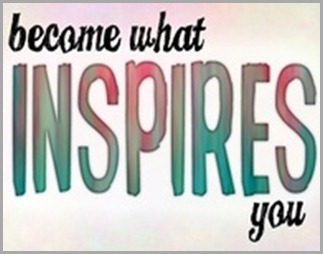 become what inspires you