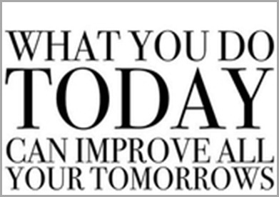 what you do today...