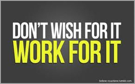 don't wish for, work for