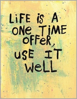 life is a one time offer