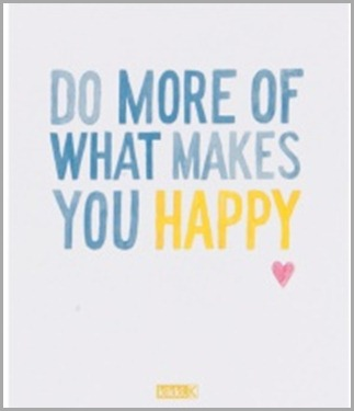 do more of what makes you happy (2)